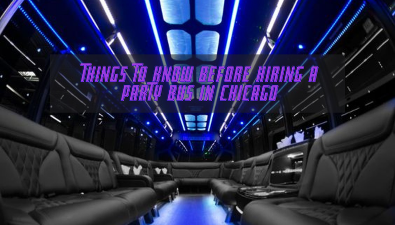 Things To Know Before Hiring a Party Bus in Chicago